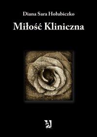 Miłość kliniczna - Diana Sara Hołubiczko