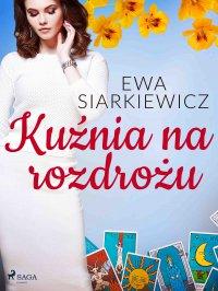 Kuźnia na rozdrożu - Ewa Siarkiewicz