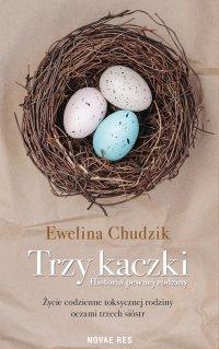 Trzy kaczki. Historia pewnej rodziny - Ewelina Chudzik
