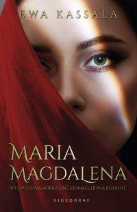 Maria Magdalena. Wyzwolona kobiecość, odnaleziona boskość - Ewa Kassala