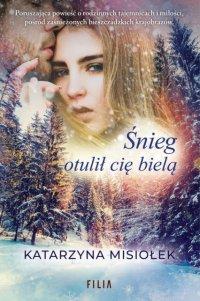 Śnieg otulił cię bielą - Katarzyna Misiołek