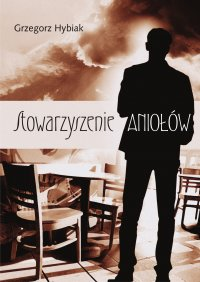 Stowarzyszenie aniołów - Grzegorz Hybiak