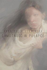 Samotność w pułapce - Anna Dalia Słowińska