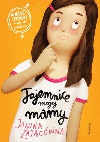 Tajemnice mojej mamy - Janina Zającówna