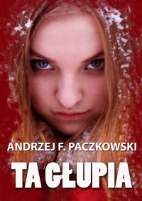 Ta głupia - Andrzej F. Paczkowski