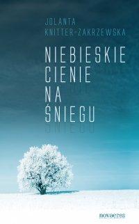 Niebieskie cienie na śniegu - Jolanta Knitter-Zakrzewska