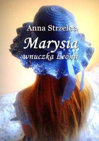 Marysia wnuczka Leonii - Anna Strzelec