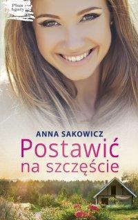 Postawić na szczęście - Anna Sakowicz