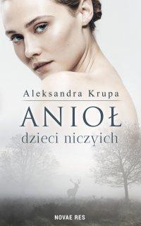 Anioł dzieci niczyich - Aleksandra Krupa