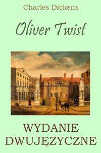 Oliver Twist. Wydanie dwujęzyczne - Charles Dickens