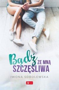 Bądź ze mną szczęśliwa - Iwona Sobolewska