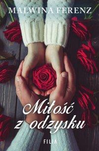 Miłość z odzysku - Malwina Ferenz