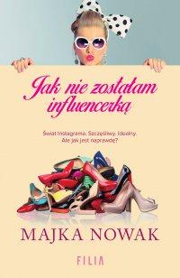 Jak nie zostałam influencerką - Majka Nowak