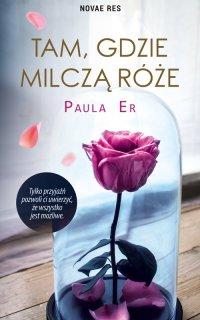 Tam, gdzie milczą róże - Paula Er