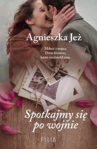 Spotkajmy się po wojnie - Agnieszka Jeż