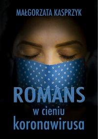 Romans w cieniu koronawirusa - Małgorzata Kasprzyk