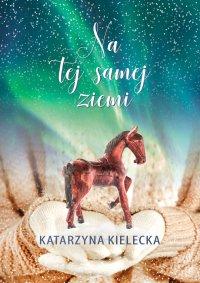 Na tej samej ziemi - Katarzyna Kielecka