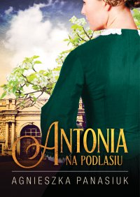 Na Podlasiu. Antonia - Agnieszka Panasiuk