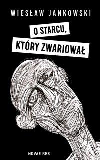 O starcu, który zwariował - Wiesław Jankowski