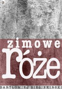 Zimowe róże - Bartłomiej Biesiekirski