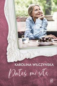 Dałeś mi siłę - Karolina Wilczyńska