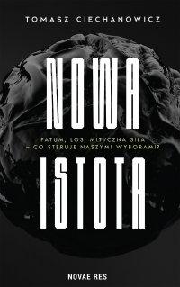Nowa Istota - Tomasz Ciechanowicz