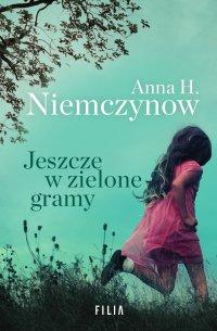 Jeszcze w zielone gramy - Anna H. Niemczynow