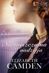 Niezniszczalna nadzieja - Elizabeth Camden