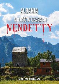 Albania – miłość w czasach vendetty - Krystyna Mrugalska