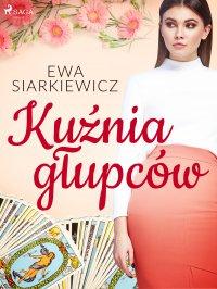 Kuźnia głupców - Ewa Siarkiewicz
