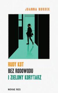 Rudy kot bez rodowodu i zielony korytarz - Joanna Burdek