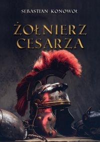 Żołnierz cesarza - Sebastian Konowoł