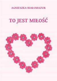 To jest miłość - Agnieszka Białomazur