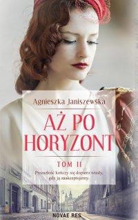 Aż po horyzont. Tom II - Agnieszka Janiszewska