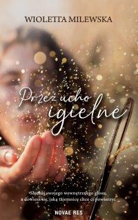 Przez ucho igielne - Wioletta Milewska
