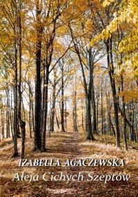 Aleja Cichych Szeptów - Izabella Agaczewska