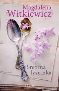 Srebrna łyżeczka - Magdalena Witkiewicz