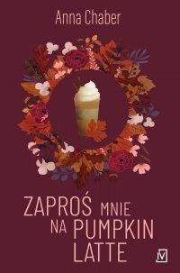 Zaproś mnie na pumpkin latte - Anna Chaber
