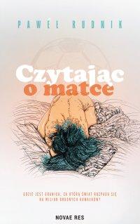Czytając o matce - Paweł Rudnik