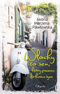 Włochy to sen, który powraca do końca życia - Iwona Marzena Pawłowska