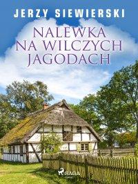 Nalewka na wilczych jagodach - Jerzy Siewierski