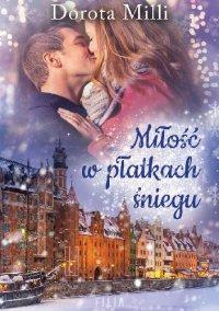 Miłość w płatkach śniegu - Dorota Milli