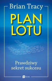Plan lotu. Prawdziwy sekret sukcesu - Brian Tracy