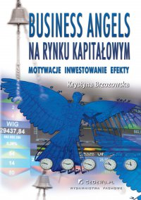 Business Angels na rynku kapitałowym. Motywacje – Inwestowanie – Efekty - Krystyna Brzozowska