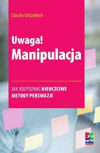 Uwaga! Manipulacja - Claudia Grötzebach, Opracowanie zbiorowe