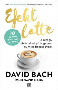 Efekt latte. Dlaczego nie trzeba być bogatym, by mieć bogate życie - David Bach