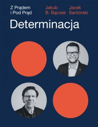 Determinacja. Z prądem i pod prąd - Jakub B. Bączek