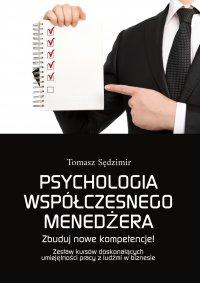 Psychologia współczesnego menedżera. Zbuduj nowe kompetencje! Zestaw kursów doskonalących umiejętności pracy z ludźmi w biznesie - Tomasz Sędzimir