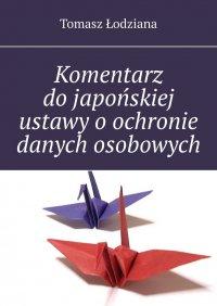 Komentarz dojapońskiej ustawy oochronie danych osobowych - Tomasz Łodziana