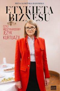 Etykieta biznesu, czyli międzynarodowy język kurtuazji - Irena Kamińska-Radomska